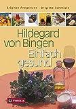 Hildegard von Bingen – Einfach gesund: Ein Gesundheitsratgeber mit Sonderteil