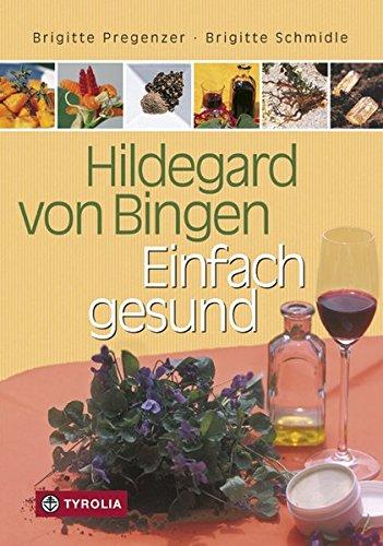 Hildegard von Bingen – Einfach gesund: Ein Gesundheitsratgeber mit Sonderteil 'Hildegard-Apotheke für Einsteiger'