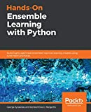 Hands-On Ensemble Learning with Python: Build highly optimized ensemble machine learning models using scikit-learn and Keras (English Edition)