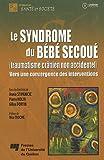 Le syndrôme du bébé secoué (traumatisme crânien non accidentel) Vers une convergeance des interventions (1Cédérom)