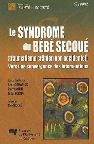 Le syndrôme du bébé secoué (traumatisme crânien non accidentel) : Vers une convergeance des interventions (1Cédérom)