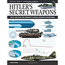Hitler's Secret Weapons: Facts and Data for Germany's Special Weapons Programme (World War II Germany)