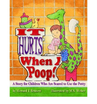 [(It Hurts When I Poop!: A Story for Children Who are Scared to Use the Potty)] [Author: Howard J. Bennett] published on (August, 2007)