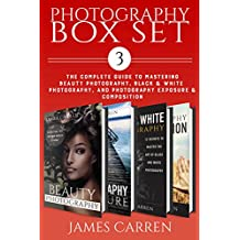 PHOTOGRAPHY: Digital Photography Box Set 3 - The Complete Guide to Mastering The Art of Beauty Photography, Photography Exposure, Black and White Photography, ... Photography Books, Photography Magazines)