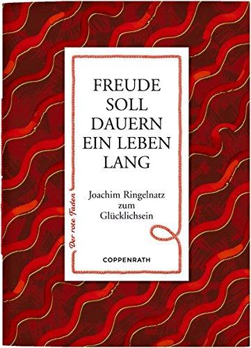 Freude soll dauern ein Leben lang: Joachim Ringelnatz zum Glücklichsein (Der rote Faden)