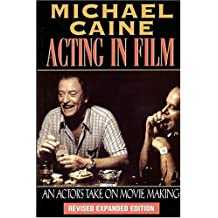 Acting In Film: An Actors Take On Moviemaking Paprback (The Applause Acting) by Michael Caine (2000-05-01)