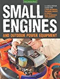 Small Engines & Outdoor Power Equipment: A Care & Repair Guide for: Lawn mowers, Snowblowers and Small Gas-Powered Implements