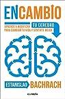 EnCambio: Aprende a modificar tu cerebro para cambiar tu vida y sentirte mejor par Bachrach