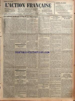 ACTION FRANCAISE (L') [No 148] du 28/05/1927 - L'HOMME QUI VIENT - LES MILIEUX MEDICAUX ET L'A. F. PAR LEON DAUDET - LE SERVICE A LA MEMOIRE D'ERNEST BERGER - FEDERATION PROVENCALE DES SECTIONS D'ACTION FRANCAISE - GDE MANIFESTATION ROYALISTE - LA POLITIQUE - VERS BARBENTANE - DORIOT AVANCE - L'APPEL A KERENSKY - L'ARGENT - LA PRESSE - L'OPINION - L'ELECTION - SOUS LES RIGUEURS PAR CHARLES MAURRAS - LES CONDAMNES DE LILLE EN LIBERTE - LES OBSEQUES DU GENERAL DE MAC-MAHON DUC DE MAGENTA - ECHOS par Collectif