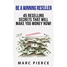 Be A Winning Reseller: 45 Reselling Secrets That Will Make You Money Now! (English Edition)