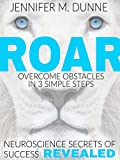 #9: ROAR: Overcome Obstacles in 3 Simple Steps: Neuroscience Secrets of Success Revealed!