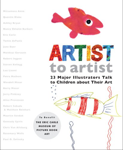 Artist to Artist: 23 Major Illustrators Talk to Children About Their Art by Eric Carle Museum Pict. Bk Art(2007-09-25)