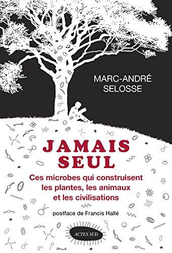 Jamais seul: Ces microbes qui construisent les plantes, les animaux et les civilisations