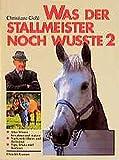 Was der Stallmeister noch wußte, Bd.2, Weitere Hausmittel, Heilmittel, Tips und Tricks (Reiterbibliothek bei Franckh)