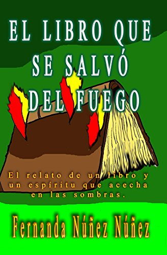 El Libro que se salvó del Fuego.: Historias de Fantasmas | Cuentos | Literatura Infantil y Juvenil |Libro Didáctico por Fernanda Núñez Núñez
