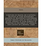 A Return of Prayer: Or a Faithful Relation of Some Remarkable Passages of Providence Concerning Thomas Sawdie a Boy of Twelve Years of Age, Servant to John Roberts of Trebitian in the Parish of Lawrack, and County of Cornwal. (1664) (Paperback) - Common