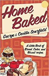 Home Baked: A Little Book of Bread, Cake and Biscuit Recipes by George Scurfield (2009-04-30)