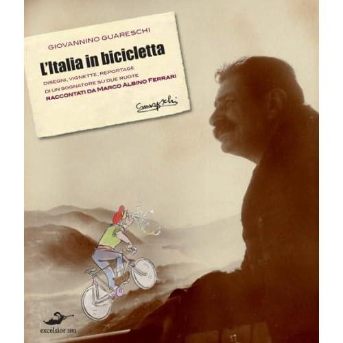 L'italia In Bicicletta. Disegni, Vignette, Reportage Di Un Sognatore Su Due Ruote Raccontati Da Marco Albino Ferrari
