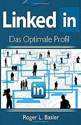 LinkedIn das optimale Profil: Eine Anleitung fuer ein besseres Profil auf Linkedin