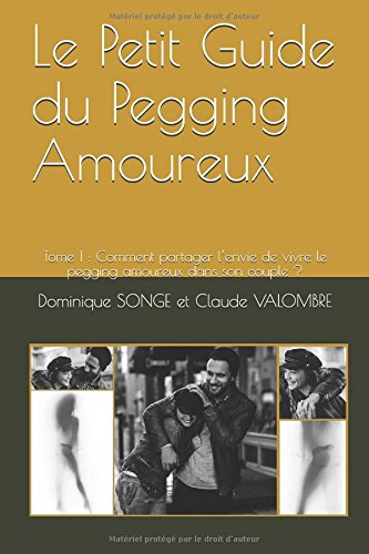 Le Petit Guide Pegging Amoureux: Tome 1 : Comment partager l'envie de vivre le pegging amoureux dans son couple ? par Dominique Songe, Claude Valombre