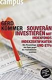 Souverän investieren mit Indexfonds, Indexzertifikaten und ETFs: Wie Privatanleger das Spiel gegen die Finanzbranche gewinnen
