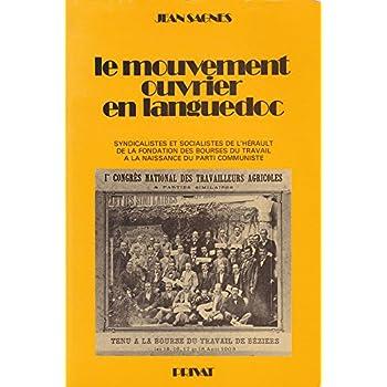 Le mouvement ouvrier en Languedoc - syndicalistes et socialistes de l'Hérault de la fondation des Bourses du Travail à la naissance du Parti Communiste