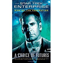 Star Trek: Enterprise: Rise of the Federation: A Choice of Futures by Bennett, Christopher L. (2013) Mass Market Paperback