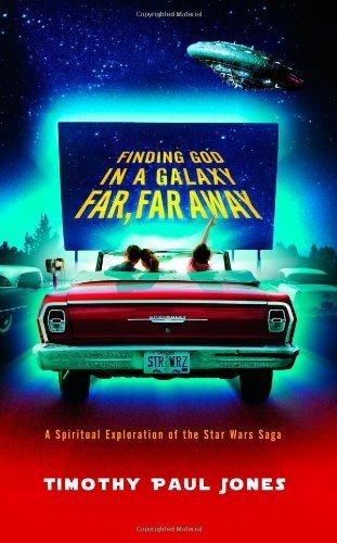 Finding God in a Galaxy Far, Far Away: A Spiritual Exploration of the Star Wars Saga by Jones, Timothy P (2005) Paperback