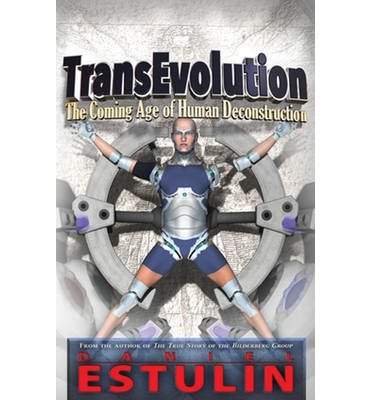 [(TransEvolution: The Coming Age of Human Deconstruction)] [Author: Daniel Estulin] published on (January, 2014)
