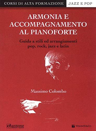 Armonia e accompagnamento al pianoforte. Guida a stili ed arrangiamenti pop, rock, jazz e latin