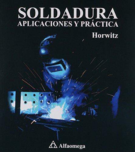 Descargar Libro Soldadura: Aplicaciones y Práctica (ACCESO RÁPIDO) de Henry Horwitz