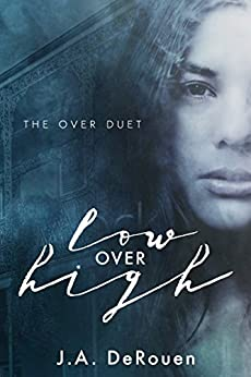 Low Over High (The Over Duet Book 1) by [DeRouen, J.A.]