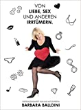 Barbara Balldini - Von Liebe, Sex und anderen Irrtümern