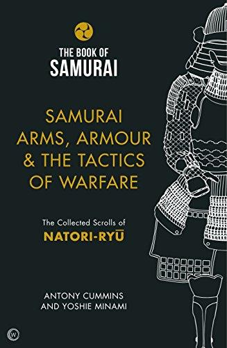 Samurai Arms, Armour & the Tactics of Warfare (The Book of Samurai Series): The Collected Scrolls of Natori-Ryu por Antony, MA Cummins
