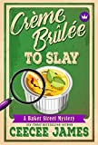 Crème Brûlée To Slay (Baker Street Cozy Mysteries Book 3) (English Edition)