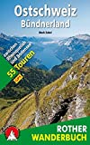 Ostschweiz - Bündnerland: 55 Touren zwischen Rheinquellen und Bodensee. Mit GPS-Daten (Rother Wanderbuch)