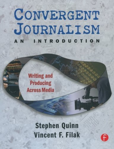 Convergent Journalism an Introduction: Writing and Producing Across Media (2005-08-26)