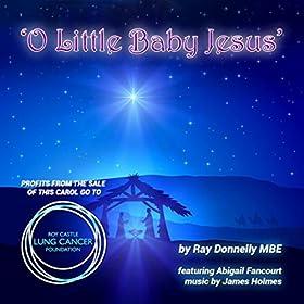 O Little Baby Jesus (Carol) [feat. Abigail Fancourt & James Holmes]