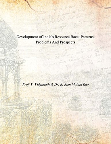 Development of India's Resource Bace: Patterns, Problems and Prospects