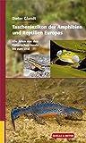 Taschenlexikon der Amphibien und Reptilien Europas. Alle Arten von den Kanarischen Inseln bis zum Ural
