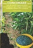Come concimare l'orto. Uso dei concimi organici e chimici: Con la ricetta per ogni ortaggio , anche in vaso. Fertilizzare il terreno  con il compost