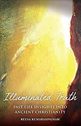 Illuminated Truth: Past Life Insights into Ancient Christianity (Radiant Light Series)