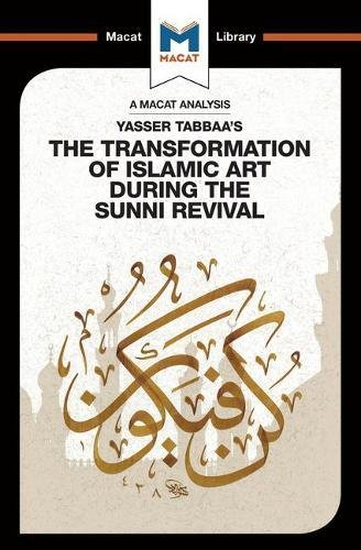 Yasser Tabbaa's The Transformation of Islamic Art During the Sunni Revival (Macat Library)