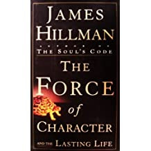 The Force of Character: And the Lasting Life by James Hillman (1999-08-02)