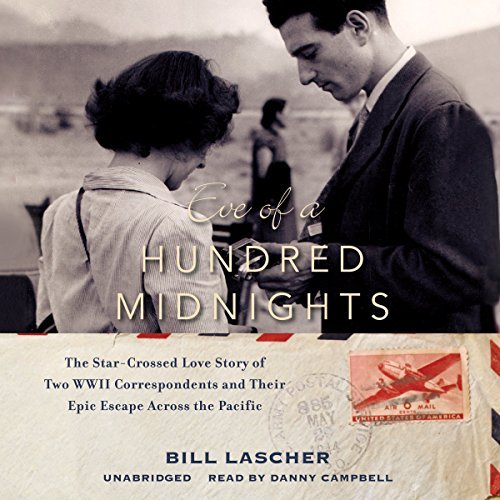 Eve of a Hundred Midnights: The Star-Crossed Love Story of Two WWII Correspondents and their Epic Escape across the Pacific by Bill Lascher (2016-06-21)