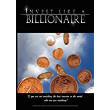 Invest Like a Billionaire: If You Are Not Watching the Best Investor in the World, Who Are You Watching? (2008)