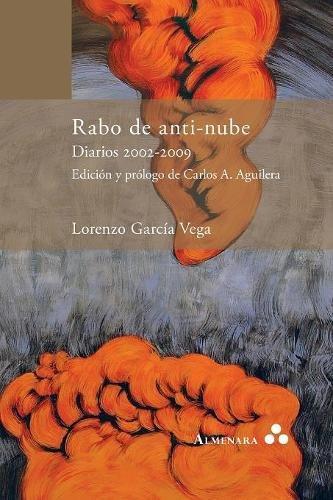 Rabo de anti-nube. Diarios 2002-2009. Edición y prólogo de Carlos A. Aguilera