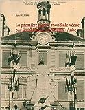 La première guerre mondiale vécue par les habitants de Bouilly (Aube) de Alain Hourseau ( 3 octobre 2014 )
