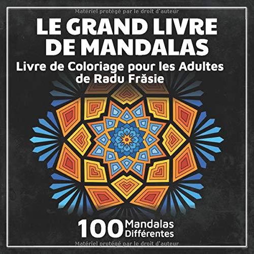 Le Grand Livre de Mandalas: Livre de Coloriage pour les Adultes par  Radu Frasie