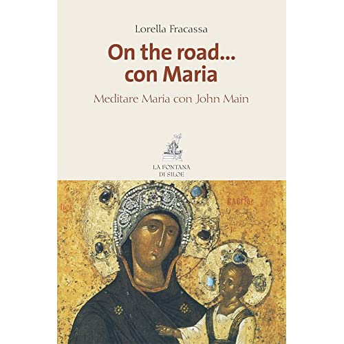 On The Road… Con Maria: Meditare Maria Con John Main